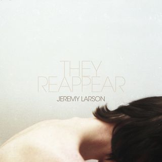 Jeremy Larson - They Reappear
