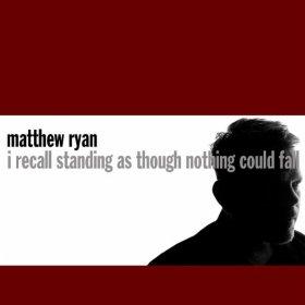 Matthew Ryan - I Recall Standing