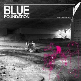 Blue Foundation - In My Mind I Am Free