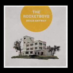 The Rocketboys - Build Anyway