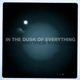Matthew Ryan - In The Dusk Of Everything