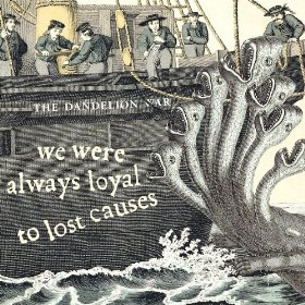 The Dandelion War - We Were Always Loyal To Lost Causes