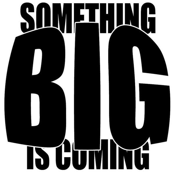 Somethingbigiscoming