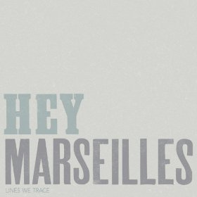 Hey Marseilles - Lines We Trace