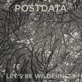 Postdata - Let's Be Wilderness